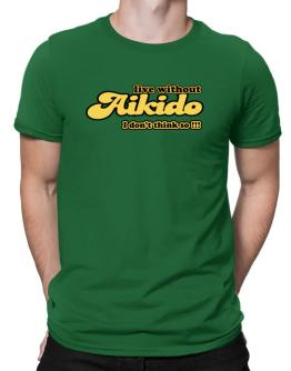 Live Without Aikido I Don