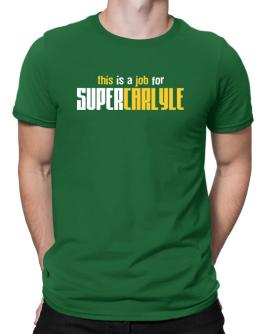 This Is A Job For Supercarlyle Men T-Shirt