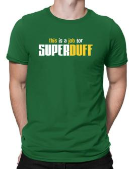This Is A Job For Superduff Men T-Shirt