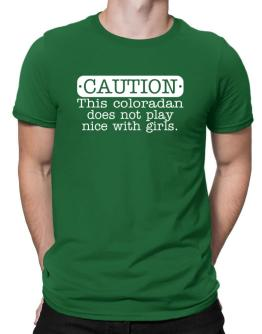 Coloradan Does Not Play Nice With Girls Men T-Shirt