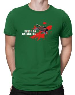 There Is No Justification Men T-Shirt