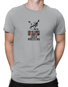 """ LIFE IS SIMPLE. EAT , SLEEP & Catch Wrestling "" Men T-Shirt"