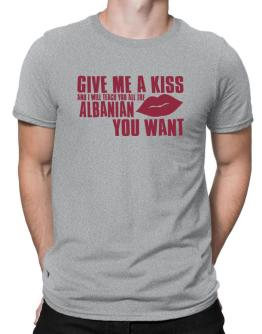 Give Me A Kiss And I Will Teach You All The Albanian You Want Men T-Shirt