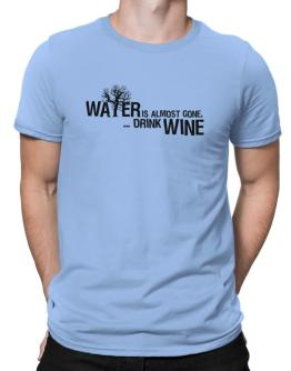 Water Is Almost Gone .. Drink Wine Men T-Shirt