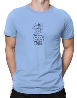 Playeras de You would drink too if you were a Massage Therapist
