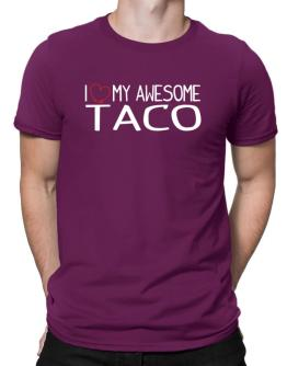 I love my awesome Taco Men T-Shirt