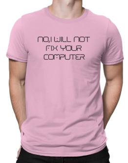 I will not fix your computer Men T-Shirt