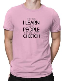 The more I learn about people the more I love my Cheetoh Men T-Shirt