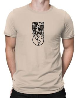 Only The Bass Guitar Will Save The World Men T-Shirt