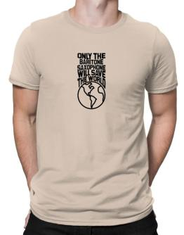 Only The Baritone Saxophone Will Save The World Men T-Shirt