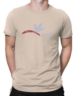 There Is No Way To Peace, Peace Is The Way Men T-Shirt