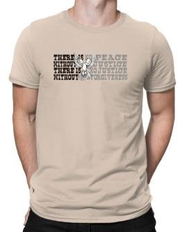 There Is No Peace Without Justice. There Is No Justice Without Forgiveness Men T-Shirt
