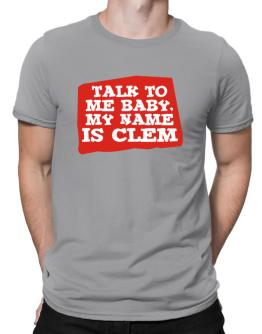 Talk To Me Baby, My Name Is Clem Men T-Shirt
