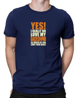 Yes! I Really Do Love My Dachshund Men T-Shirt