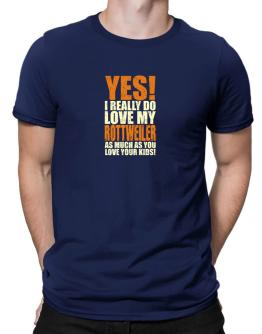 Yes! I Really Do Love My Rottweiler Men T-Shirt