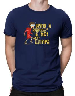 Being An Automotive Electrician Is Not For Wimps Men T-Shirt