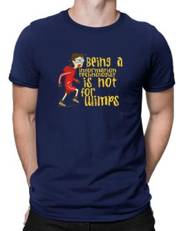 Being An Information Technologist Is Not For Wimps Men T-Shirt