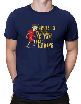 Being A Library Assistant Is Not For Wimps Men T-Shirt