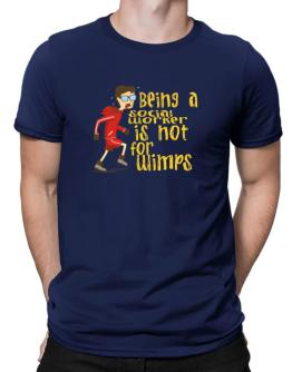 Being A Social Worker Is Not For Wimps Men T-Shirt