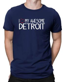 I love my awesome Detroit Men T-Shirt