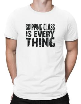 Skipping Class Is Everything Men T-Shirt