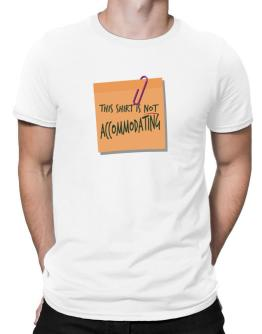 This Shirt Is Not Accommodating Men T-Shirt