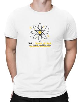If Tai Chi Were Easy, It Would Be Called Quantum Mechanics Men T-Shirt