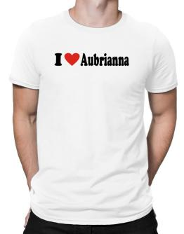 I Love Aubrianna Men T-Shirt