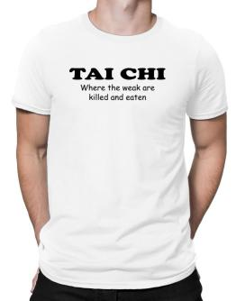 Tai Chi Where The Weak Are Killed And Eaten Men T-Shirt