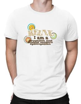 Relax, I Am A Jerusalem And Middle Eastern Episcopalian Men T-Shirt