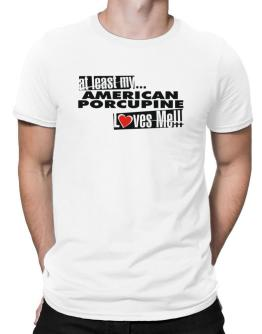 At Least My American Porcupine Loves Me ! Men T-Shirt