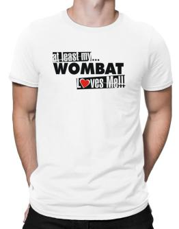 At Least My Wombat Loves Me ! Men T-Shirt
