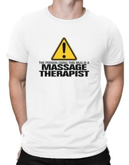 Playeras de The Person Using This Mug Is A Massage Therapist