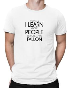 The more I learn about people the more I love my Fallon Men T-Shirt