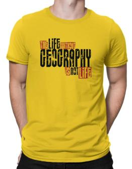 Life Without Geography Is Not Life Men T-Shirt