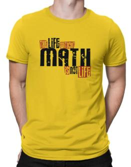Life Without Math Is Not Life Men T-Shirt