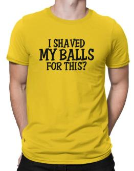I shaved my balls for this? Men T-Shirt
