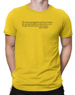 The most exciting phrase to hear in science, the one that heralds new discoverie Men T-Shirt