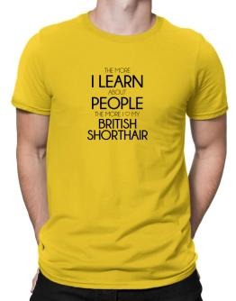 The more I learn about people the more I love my British Shorthair Men T-Shirt