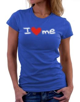 I love me Women T-Shirt