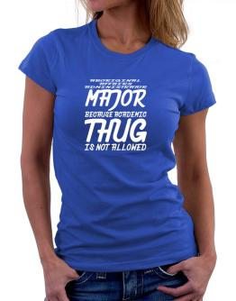 Aboriginal Affairs Administrator Major because academic thug is not allowed Women T-Shirt