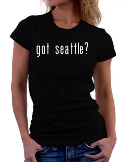 Got Seattle? Women T-Shirt