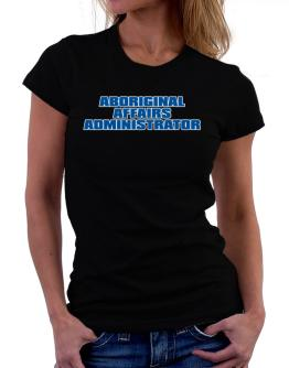 Aboriginal Affairs Administrator Women T-Shirt