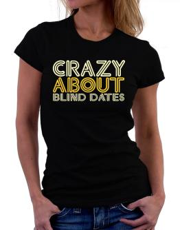 Crazy About Blind Dates Women T-Shirt