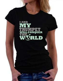 Camisetas de Mujer de I And My Trumpet Will Conquer The World