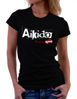 Aikido Is In My Blood Women T-Shirt