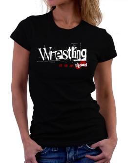 Wrestling Is In My Blood Women T-Shirt