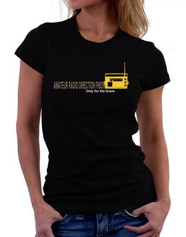 """ Amateur Radio Direction Finding - Only for the brave "" Women T-Shirt"