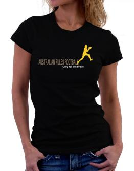""" Australian Rules Football - Only for the brave "" Women T-Shirt"
