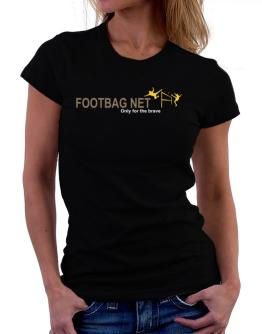 """ Footbag Net - Only for the brave "" Women T-Shirt"